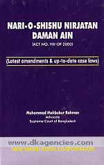 Nari-o-Shishu Nirjatan Daman Ain, 2000 :  with latest amendments & up-to-date case laws = Nari o Sisu Niryatana Damana Aina, 2000, Nari o Sisu Niryatana Damana (samsodhana) Aina, 2003 /