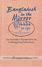 Bangladesh in the mirror :  an outsider perspective on a struggling democracy /