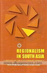 Regionalism in South Asia :  a critique of the functionalist approach /