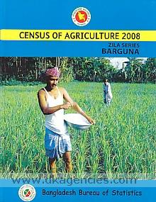 Census of agriculture, 2008 :  zila series, Barguna.