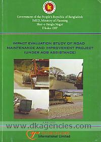 Impact evaluation study of road maintenance and improvement project (under ADB assistance) /