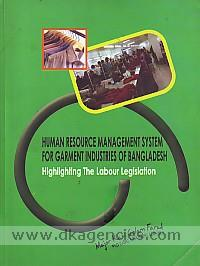 Human resource management system for garment industries of Bangladesh highlighting the labour legislation /