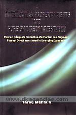 Intellectual property rights and foreign direct investment :  how an adequate protection mechanism can augment foreign direct investment in emerging economies /