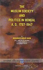 The Muslim society and politics in Bengal, A.D. 1757-1947 /