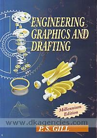 Engineering graphics and drafting :  for B.Tech. (PTU), B.Sc. Engg., B.E., A.M.I.E. (India) Sec. A. A.M.I.E., (India) Diploma Mech ... /