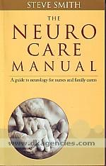 The neuro care manual :  a guide to neurology for nurses and family carers /