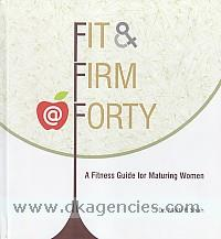 Fit & firm forty :  a fitness guide for maturing women /