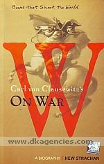 Carl von Clausewitz's on war :  a biography /