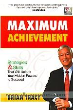 Maximum achievement :  strategies & skills that will unlock your hidden powers to succeed /