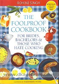 The foolproof cookbook :  for brides, bachelors & those who hate cooking /