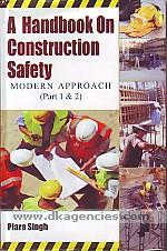 A handbook on construction safety :  modern approach, part 1 & 2 /