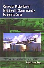 Corrosion protection of mild steel in sugar industry by sulpha drugs :  for PG students and corrosion specialists /
