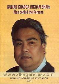 Kumar Khadga Bikram Shah :  man behind the persona /