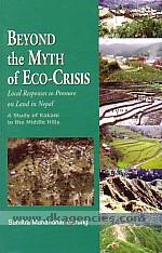 Beyond the myth of eco-crisis :  local responses to pressure on land in Nepal : a study of Kakani in the middle hills /