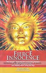 Fierce innocence :  the essential road map for living life's purpose in very challenging times, and helping others along the way /