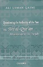 Questioning the authority of the past :  the Ahl al-Qur'an movements in the Punjab /