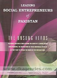 Leading social entrepreneurs of Pakistan :  the unsung heros /