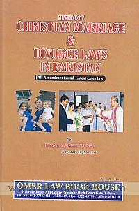 Manual of Christian marriage & divorce laws in Pakistan :  all amendments and latest cases law /