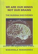 We are our minds not our brains :  the Buddha discovered /
