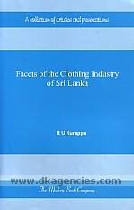 Facets of the clothing industry of Sri Lanka :  [a collection of articles and presentations] /