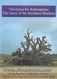 The quest for redemption :  the story of the northern Muslims : final report of the Commission on the Expulsion of Muslims from the Northern Province by the LTTE in October 1990.