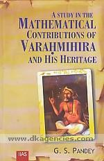 A study in the mathematical contributions of Varahmihira and his heritage /