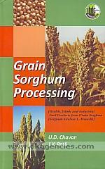 Grain sorghum processing :  health, ethnic and industrial food products from grain sorghum (Sorghum bicolour L. Moench) /