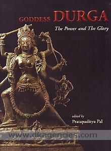Goddess Durga :  the power and the glory /