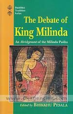 The debate of King Milinda :  an abridgement of the Milinda panha /