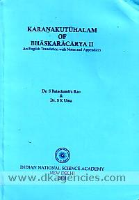 Karanakutuhalam of Bhaskaracarya II :  an English translation with mathematical explanation, derivations, examples, tables and diagrams /