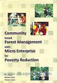 Community based forest management with micro enterprise for poverty reduction /