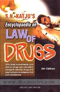 S.N. Katju's encyclopaedia on law of drugs :  with the Drugs & Cosmetics Amendments Rules, 2009, the Drugs & Cosmetic Amendment Act, 2008 (w.e.f. 10.08.2009) /