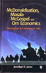 McDonaldisation, Masala McGospel and om economics :  televangelism in contemporary India /