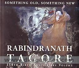 Something old, something new :  Rabindranath Tagore 150th birth anniversary volume /