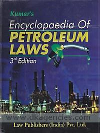 Kumar's encyclopaedia of petroleum laws :  with commentaries on petroleum act, petroleum rules & petroleum concession rules ... : along with control orders, notifications, allied laws, policies & reports /