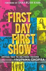 First day first show :  writings from the Bollywood trenches /