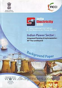 Indian power sector :  integrated planning & implementation, XIIth plan and beyond : background paper.