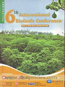 6th International Biofuels Conference, March 4-5, 2009, Hotel Le Meridien, New Delhi, India :  conference proceedings.