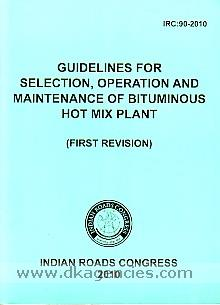Guidelines for selection, operation and maintenance of bituminous hot mix plant.