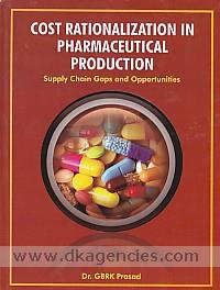 Cost rationalization in pharmaceutical production :  supply chain gaps and opportunities /