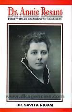 Dr. Annie Besant :  first woman president of Congress /
