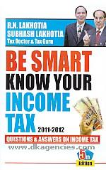 Be smart, know your income tax 2011 :  questions & answers on income tax : based on Finance Act, 2011 /