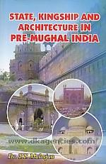 State kingship and architecture in pre-Mughal India /