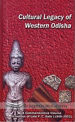 Cultural legacy of western Odisha :  a commemorative volume in honour of late P.C. Rath (1909-1952), the historian, educationist, politician and social reformer /