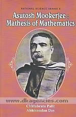 Asutosh Mookerjee :  mathesis of mathematics /