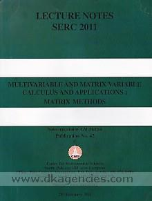 Multivariable and Matrix Variable Calculus  and Applications Matrix Methods
