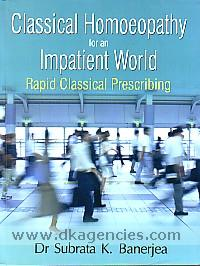Classical homoeopathy for an impatient world :  rapid classical prescribing /