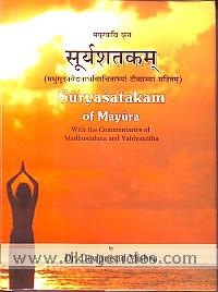 Mayurakavikrta Suryasatakam (Madhusudanavaidyanathaviracitatikasahitam) =  Suryasatakam of Mayura (with the commentaries of Madhusudana and Vaidyanatha) : a critical edition and study /
