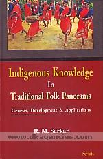 Indigenous knowledge in traditional folk panorama :  genesis, development & applications /