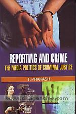 Reporting and crime :  the media politics of criminal justice /